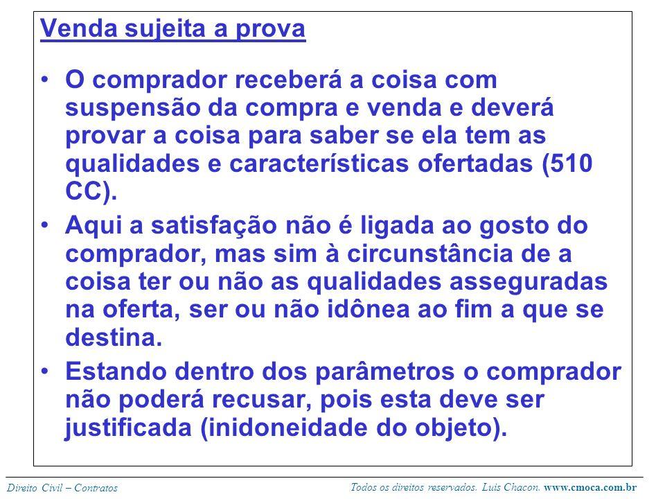 Todos os direitos reservados. Luis Chacon. www.cmoca.com.br Direito Civil – Contratos Aplica-se a cláusula ad gustum – condição simplesmente potestati