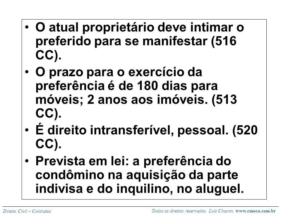 Todos os direitos reservados. Luis Chacon. www.cmoca.com.br Direito Civil – Contratos Preferência ou preempção Faculdade pessoal que se assegura ao ve