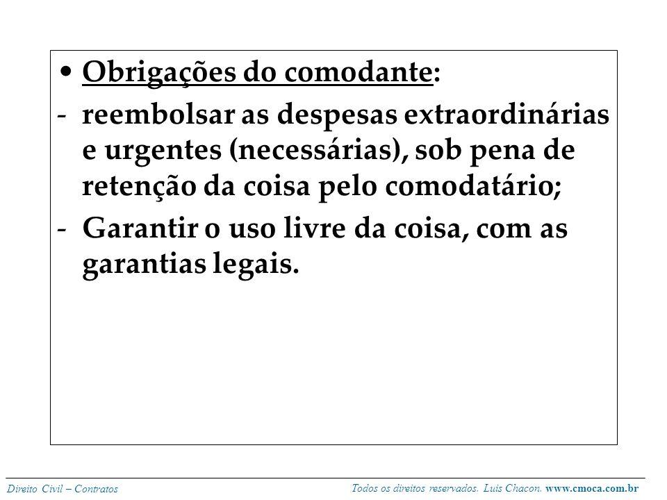 Todos os direitos reservados. Luis Chacon. www.cmoca.com.br Direito Civil – Contratos Obrigações do comodatário: -Usar e conservar a coisa, sob pena d