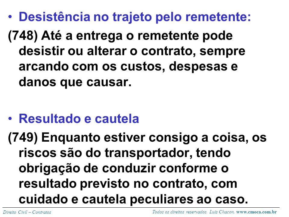 Todos os direitos reservados. Luis Chacon. www.cmoca.com.br Direito Civil – Contratos Recusa da coisa a ser transportada: (746) Poderá recusar no caso