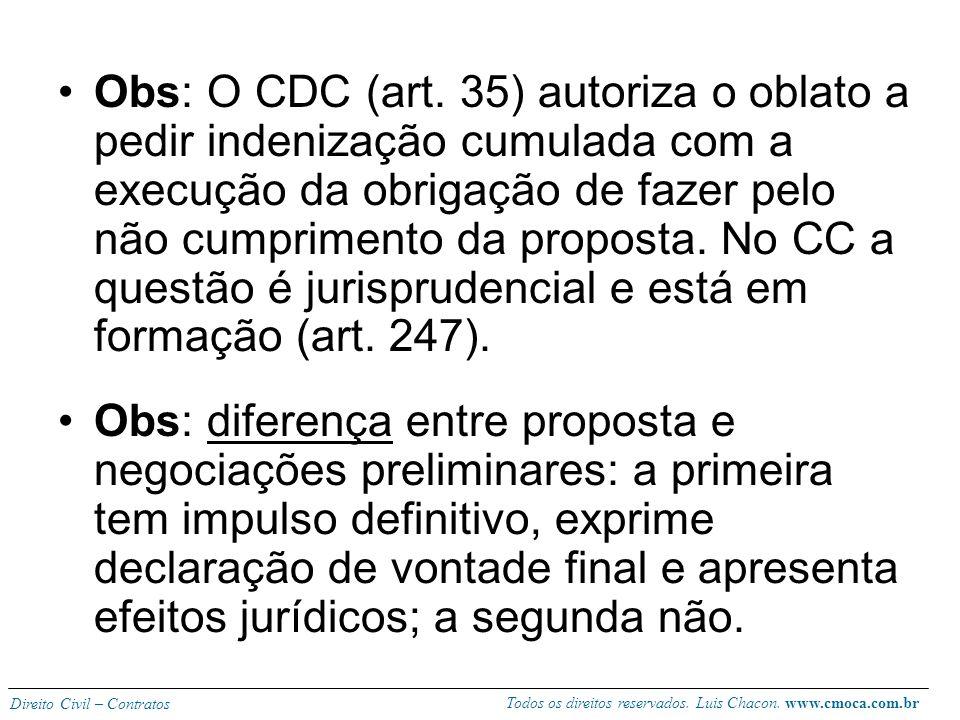 Todos os direitos reservados. Luis Chacon. www.cmoca.com.br Direito Civil – Contratos PROPOSTA Vincula o proponente (427) Deve ter seriedade e dados s