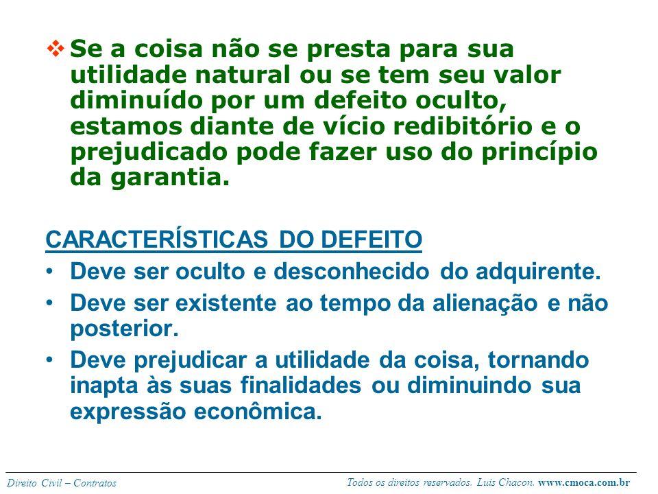 Todos os direitos reservados. Luis Chacon. www.cmoca.com.br Direito Civil – Contratos VÍCIO REDIBITÓRIO Defeito oculto de que é portadora a coisa obje