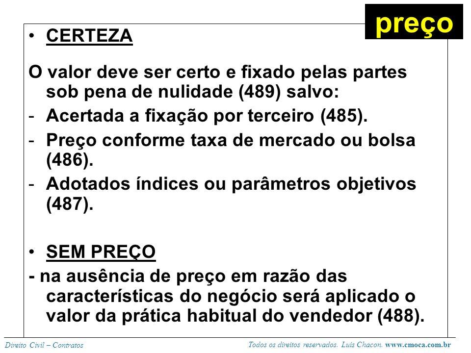 Todos os direitos reservados. Luis Chacon. www.cmoca.com.br Direito Civil – Contratos SERIEDADE -Contraprestação deve ser real. -Se for fictícia será