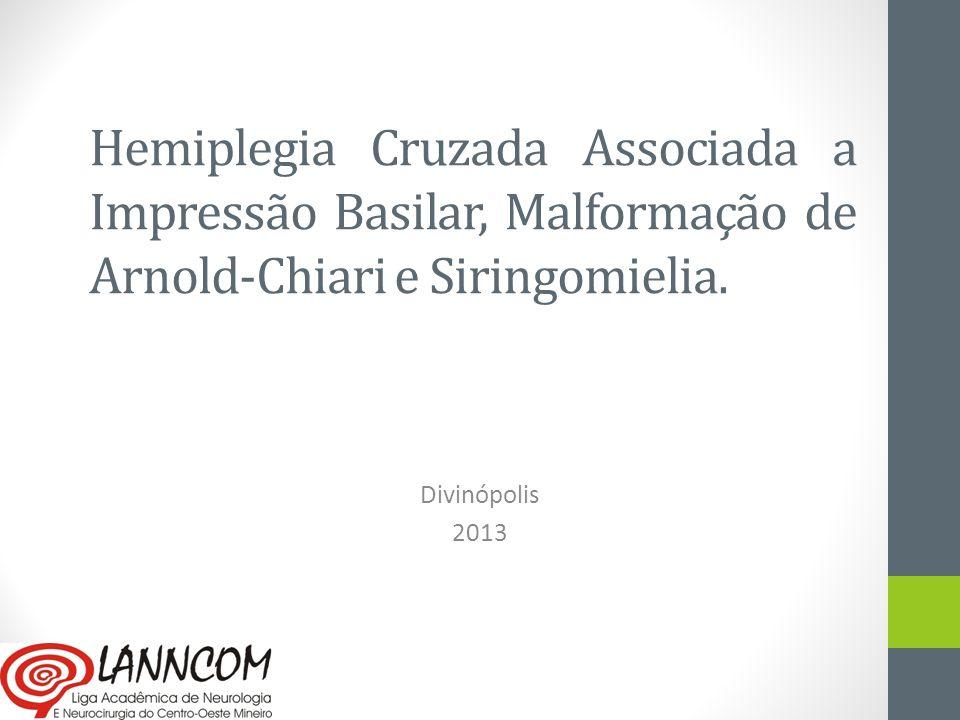 Hemiplegia Cruzada Associada a Impressão Basilar, Malformação de Arnold-Chiari e Siringomielia. Divinópolis 2013