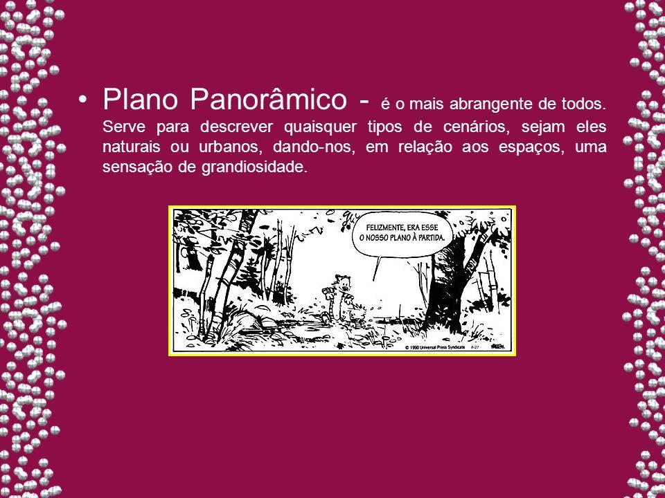 Plano Panorâmico - é o mais abrangente de todos. Serve para descrever quaisquer tipos de cenários, sejam eles naturais ou urbanos, dando-nos, em relaç