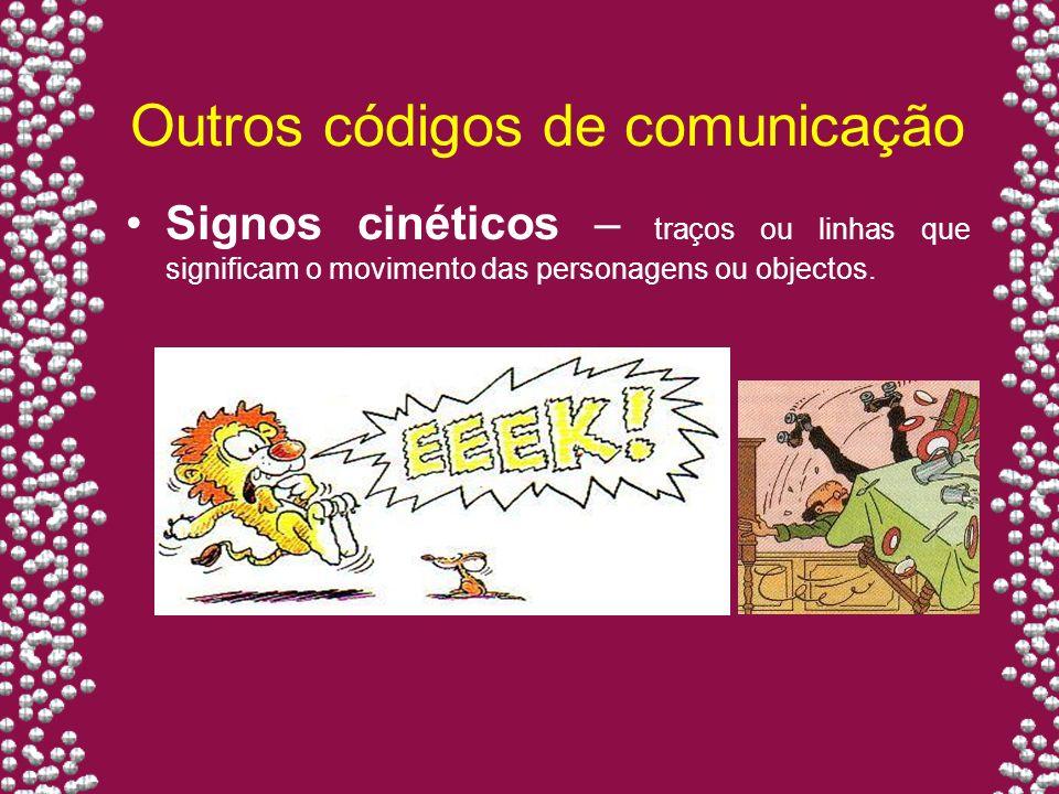 Outros códigos de comunicação Signos cinéticos – traços ou linhas que significam o movimento das personagens ou objectos.