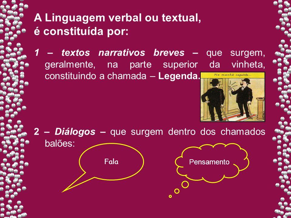 1 – textos narrativos breves – que surgem, geralmente, na parte superior da vinheta, constituindo a chamada – Legenda. 2 – Diálogos – que surgem dentr