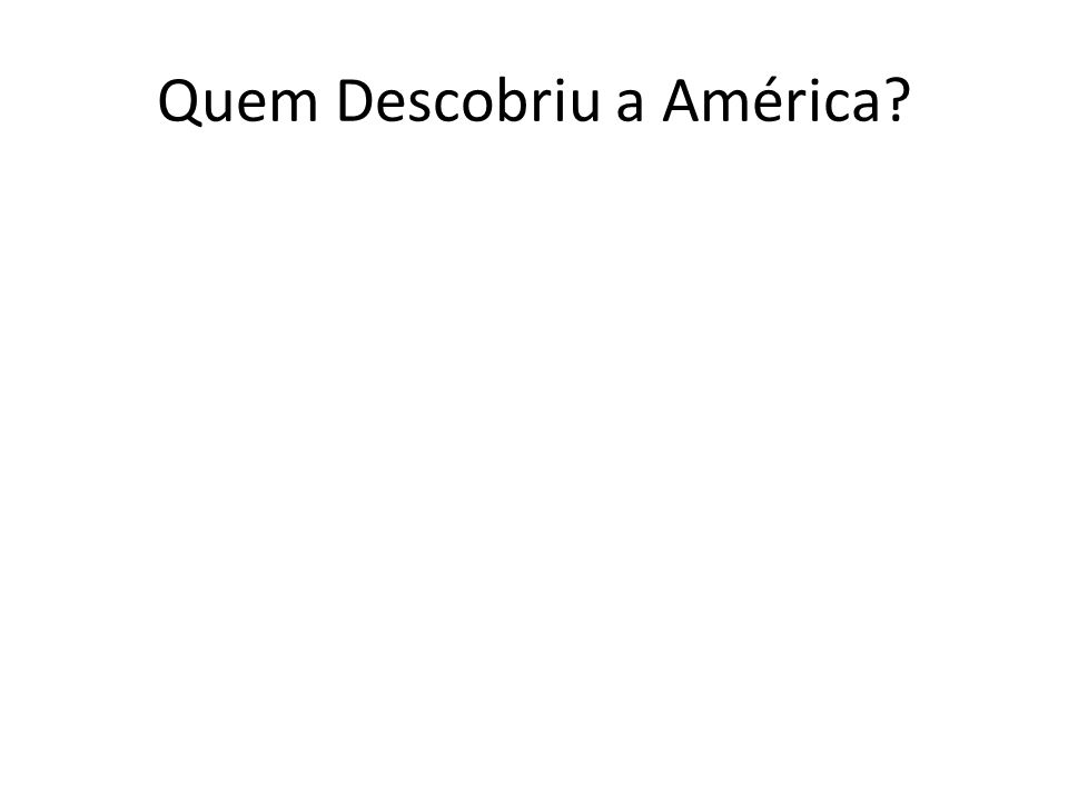 Quem Descobriu a América?