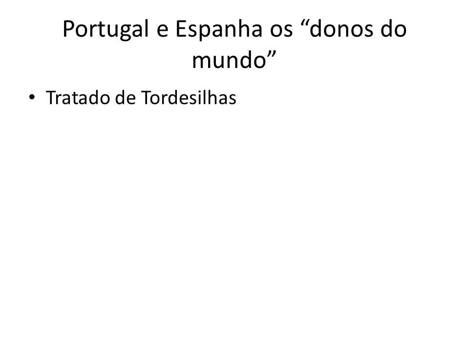 Portugal e Espanha os donos do mundo Tratado de Tordesilhas