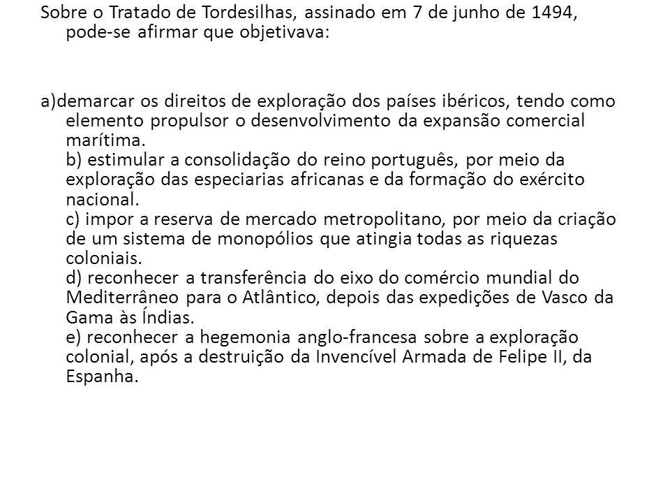 Sobre o Tratado de Tordesilhas, assinado em 7 de junho de 1494, pode-se afirmar que objetivava: a)demarcar os direitos de exploração dos países ibéric