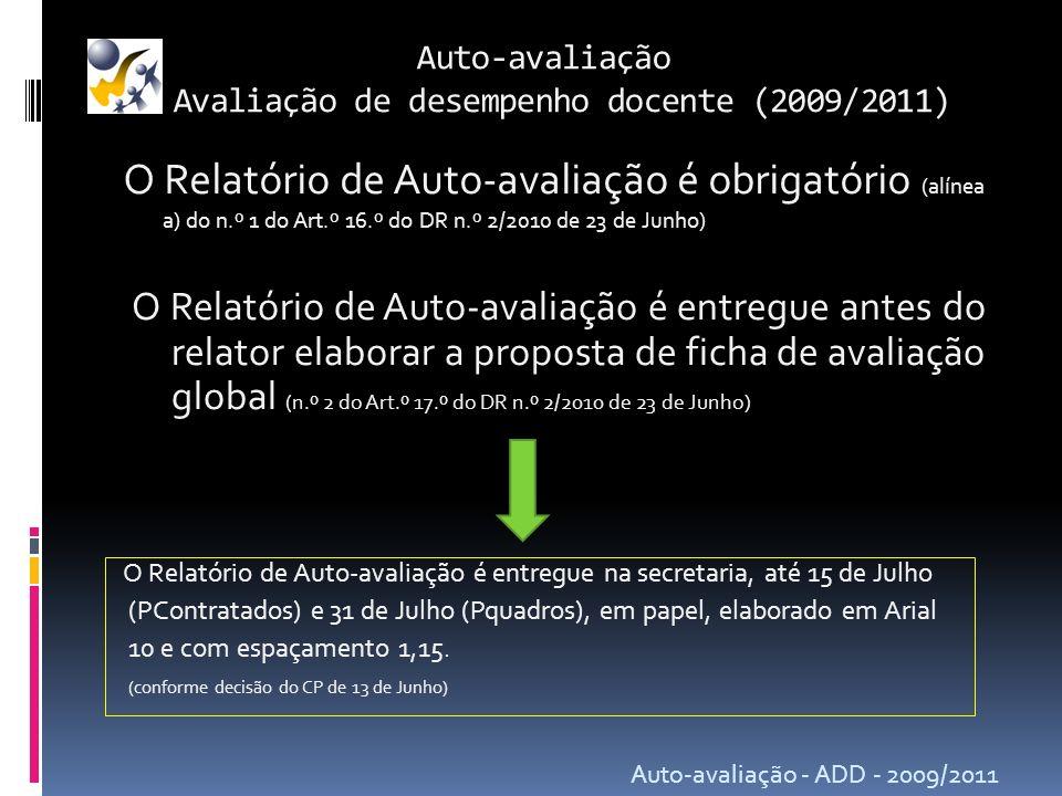 Auto-avaliação Avaliação de desempenho docente (2009/2011) O Relatório de Auto-avaliação é obrigatório (alínea a) do n.º 1 do Art.º 16.º do DR n.º 2/2