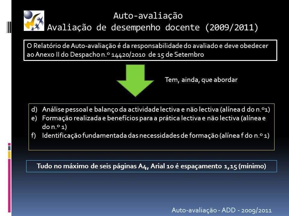 Auto-avaliação Avaliação de desempenho docente (2009/2011) Auto-avaliação - ADD - 2009/2011 O Relatório de Auto-avaliação é da responsabilidade do ava