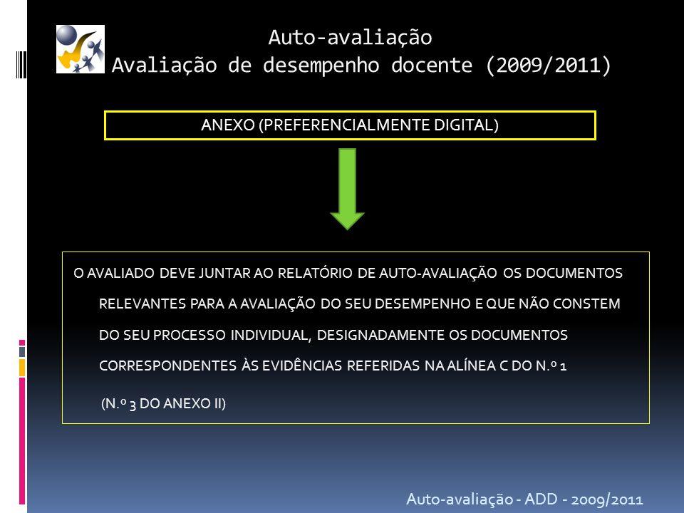 Auto-avaliação Avaliação de desempenho docente (2009/2011) Auto-avaliação - ADD - 2009/2011 O AVALIADO DEVE JUNTAR AO RELATÓRIO DE AUTO-AVALIAÇÃO OS D