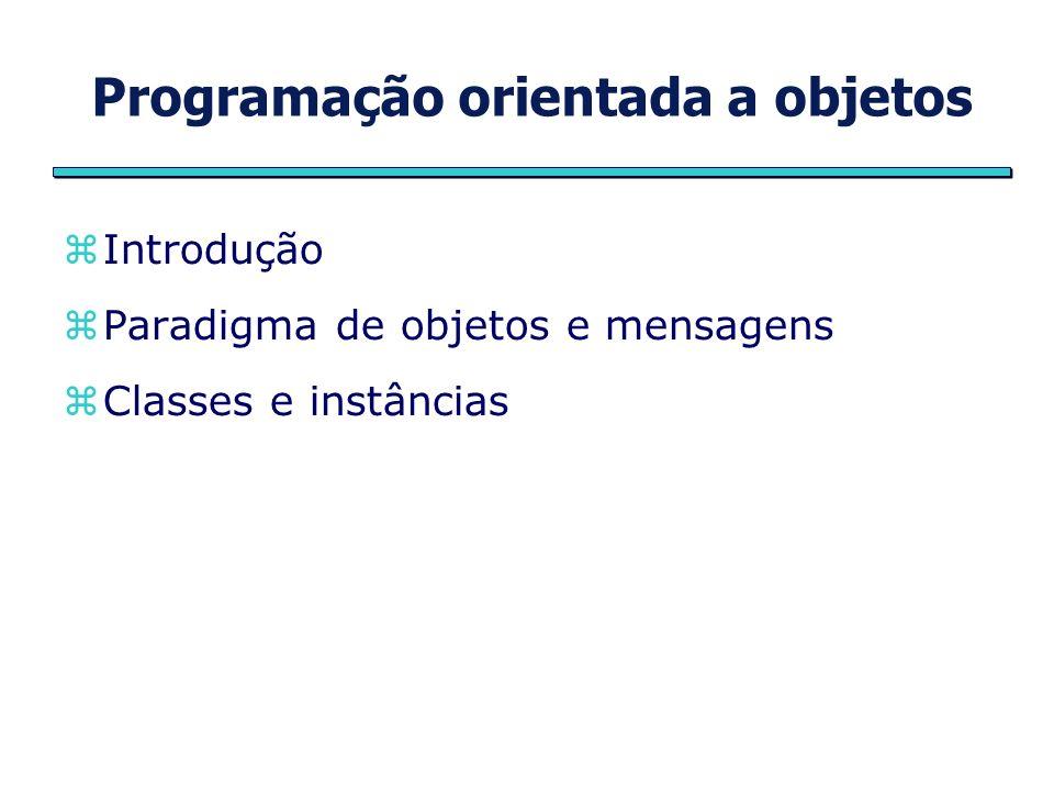Programação orientada a objetos Introdução Paradigma de objetos e mensagens Classes e instâncias