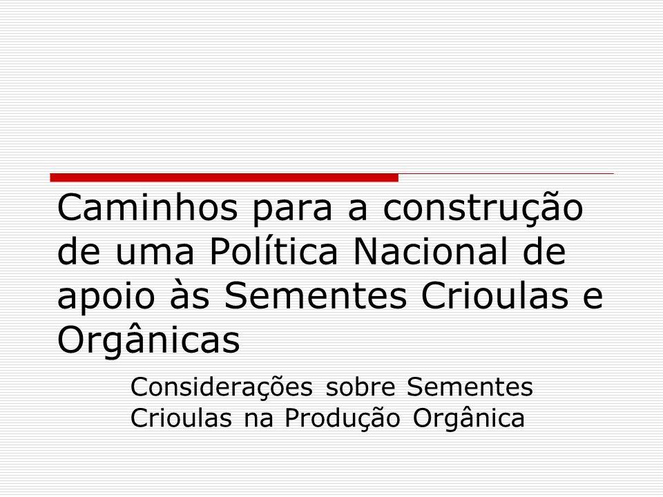 Caminhos para a construção de uma Política Nacional de apoio às Sementes Crioulas e Orgânicas Considerações sobre Sementes Crioulas na Produção Orgâni