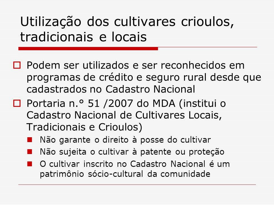 Utilização dos cultivares crioulos, tradicionais e locais Podem ser utilizados e ser reconhecidos em programas de crédito e seguro rural desde que cad