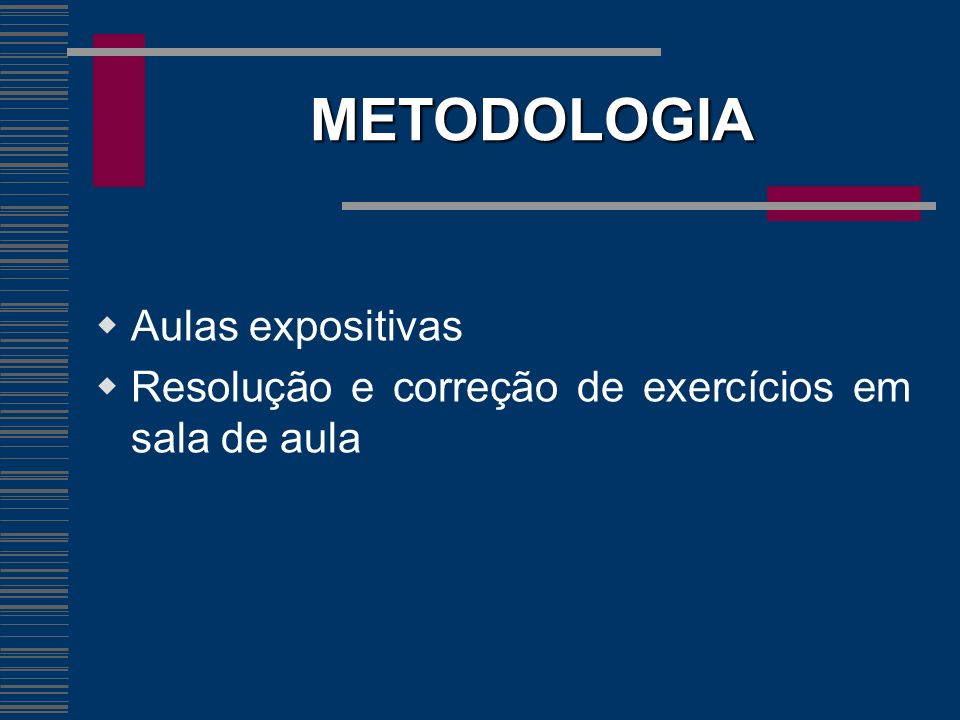 METODOLOGIA Aulas expositivas Resolução e correção de exercícios em sala de aula