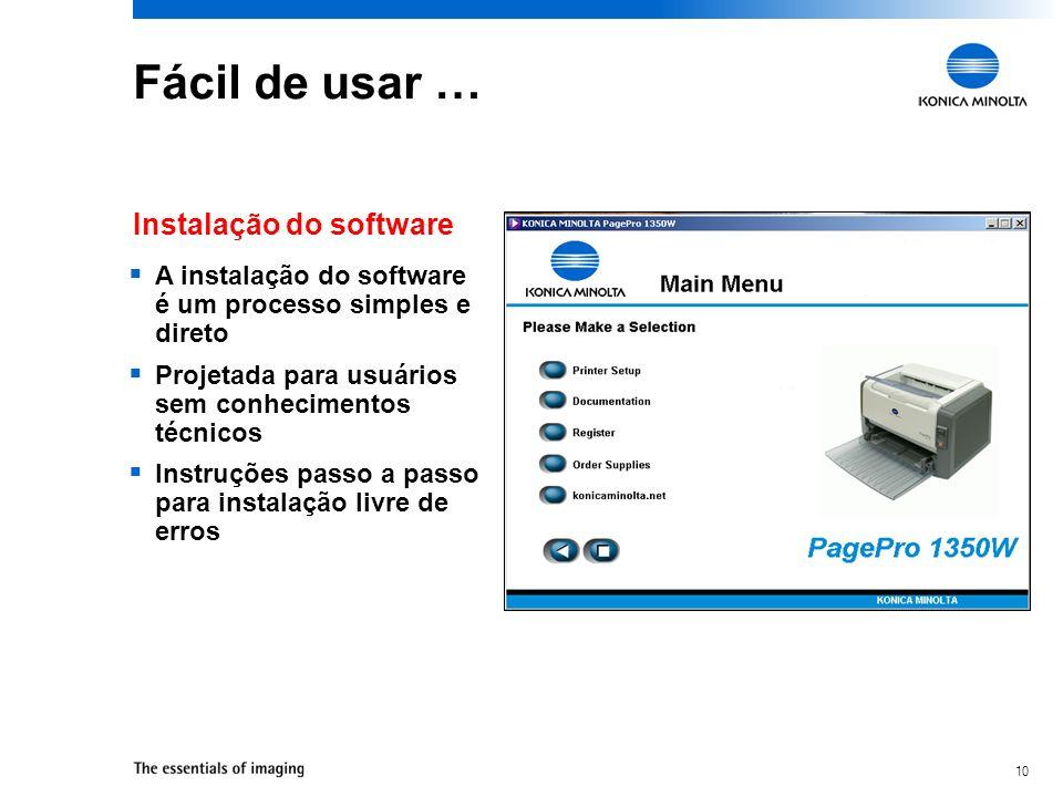 10 Fácil de usar … A instalação do software é um processo simples e direto Projetada para usuários sem conhecimentos técnicos Instruções passo a passo
