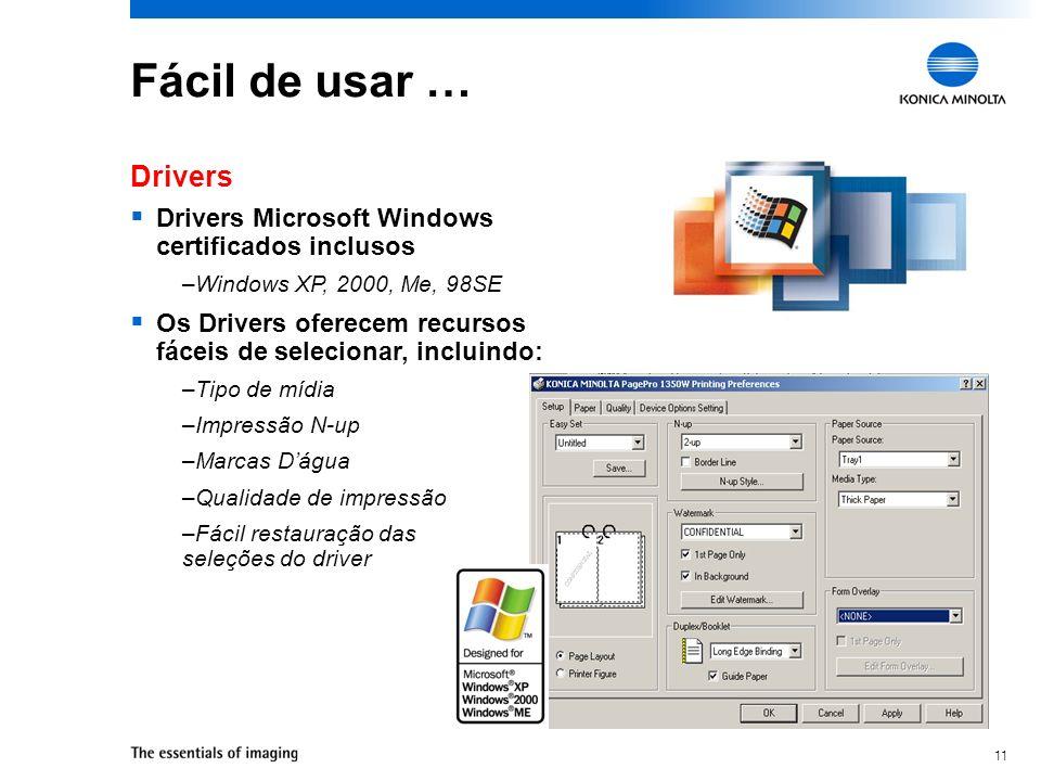 11 Fácil de usar … Drivers Microsoft Windows certificados inclusos –Windows XP, 2000, Me, 98SE Os Drivers oferecem recursos fáceis de selecionar, incl