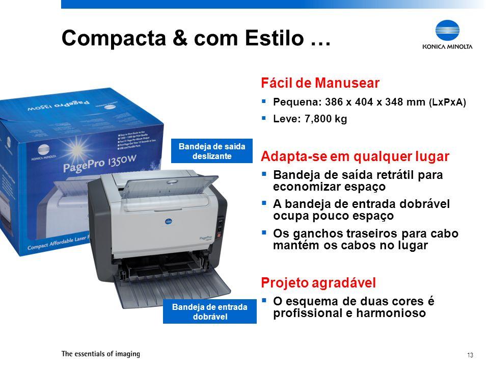 13 Compacta & com Estilo … Pequena: 386 x 404 x 348 mm (LxPxA) Leve: 7,800 kg Fácil de Manusear Bandeja de saída retrátil para economizar espaço A ban
