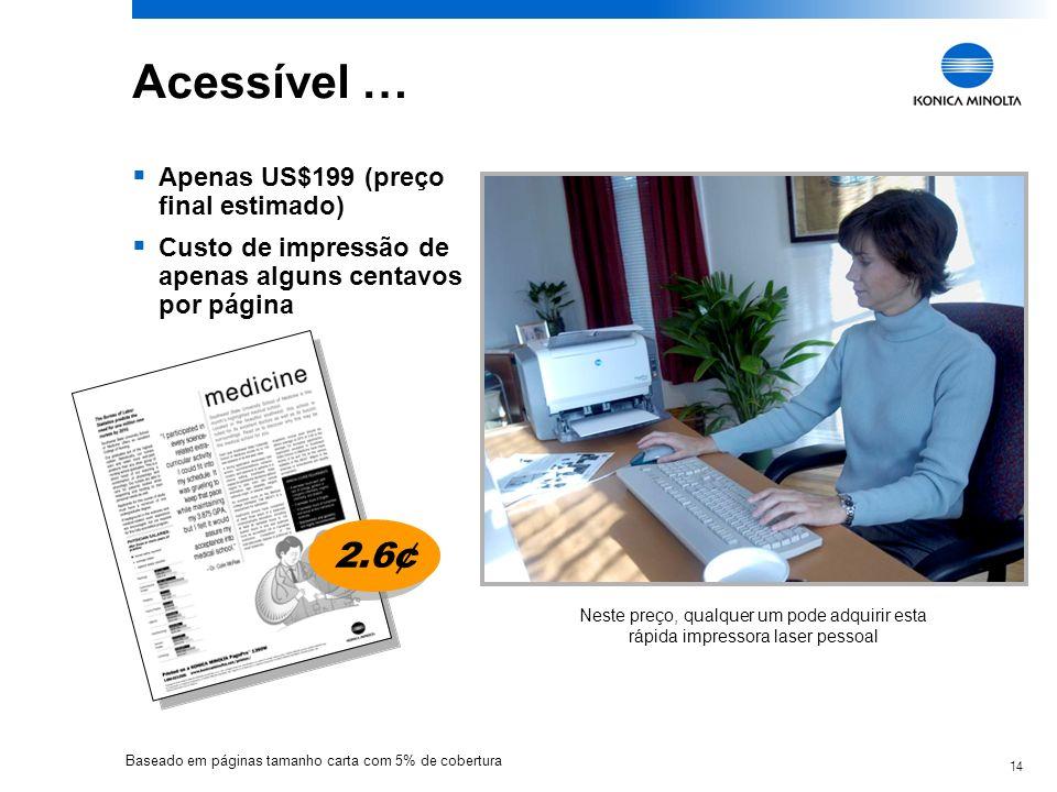 14 Acessível … Apenas US$199 (preço final estimado) Custo de impressão de apenas alguns centavos por página Neste preço, qualquer um pode adquirir est