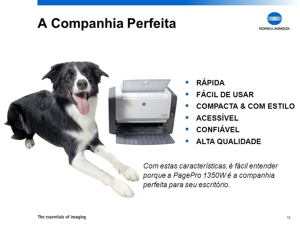 19 A Companhia Perfeita RÁPIDA FÁCIL DE USAR COMPACTA & COM ESTILO ACESSÍVEL CONFIÁVEL ALTA QUALIDADE Com estas características, é fácil entender porq