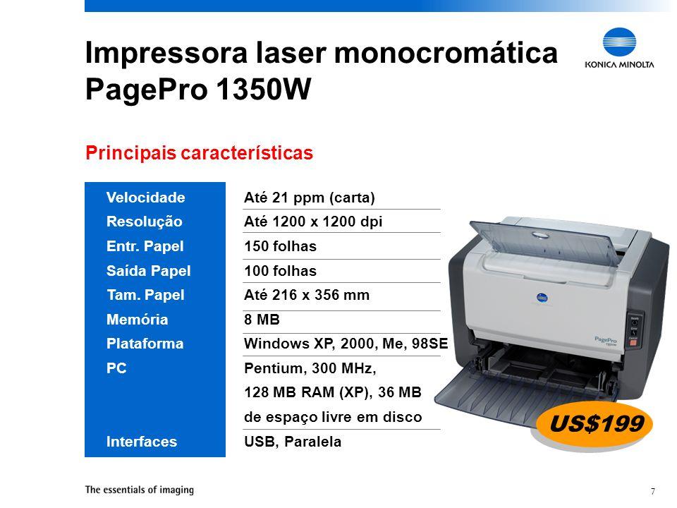 18 PagePro 1350W HP LaserJet 1012 Brother HL 1435 Samsung ML 1710 Pre ç o* US$199 Velocidade 21 ppm15 ppm 17 ppm Resolu ç ão 1200 x 1200 600 x 600 FastRes 1200 x 600600 x 600 Interfaces USB, paralelaUSBUSB, paralelaUSB Concorrência A PagePro 1350W oferece os melhores recursos e o melhor preço.