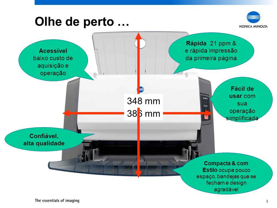 8 Olhe de perto … 386 mm 348 mm Confiável, alta qualidade Acessível baixo custo de aquisição e operação Fácil de usar com sua operação simplificada Co