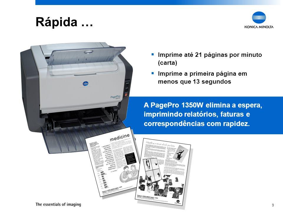 9 Rápida … Imprime até 21 páginas por minuto (carta) Imprime a primeira página em menos que 13 segundos A PagePro 1350W elimina a espera, imprimindo r