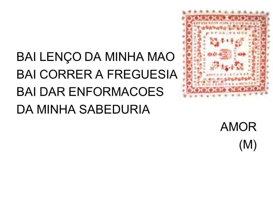 BAI LENÇO DA MINHA MAO BAI CORRER A FREGUESIA BAI DAR ENFORMACOES DA MINHA SABEDURIA AMOR (M)