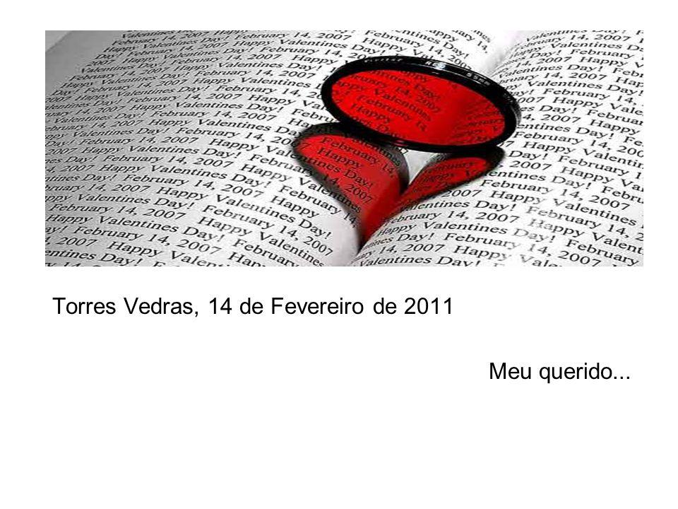 Torres Vedras, 14 de Fevereiro de 2011 Meu querido...