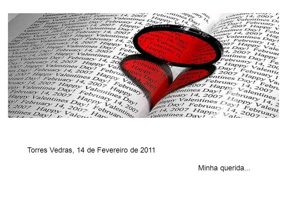 Torres Vedras, 14 de Fevereiro de 2011 Minha querida...