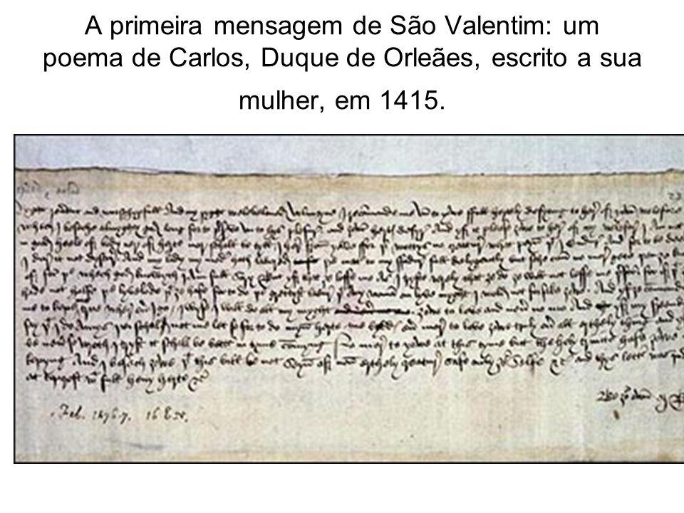 A primeira mensagem de São Valentim: um poema de Carlos, Duque de Orleães, escrito a sua mulher, em 1415.