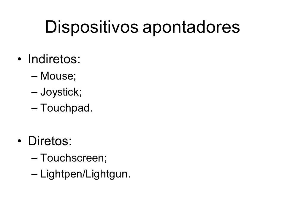 Dispositivos apontadores Indiretos: –Mouse; –Joystick; –Touchpad. Diretos: –Touchscreen; –Lightpen/Lightgun.
