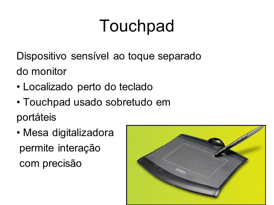 Touchpad Dispositivo sensível ao toque separado do monitor Localizado perto do teclado Touchpad usado sobretudo em portáteis Mesa digitalizadora permi