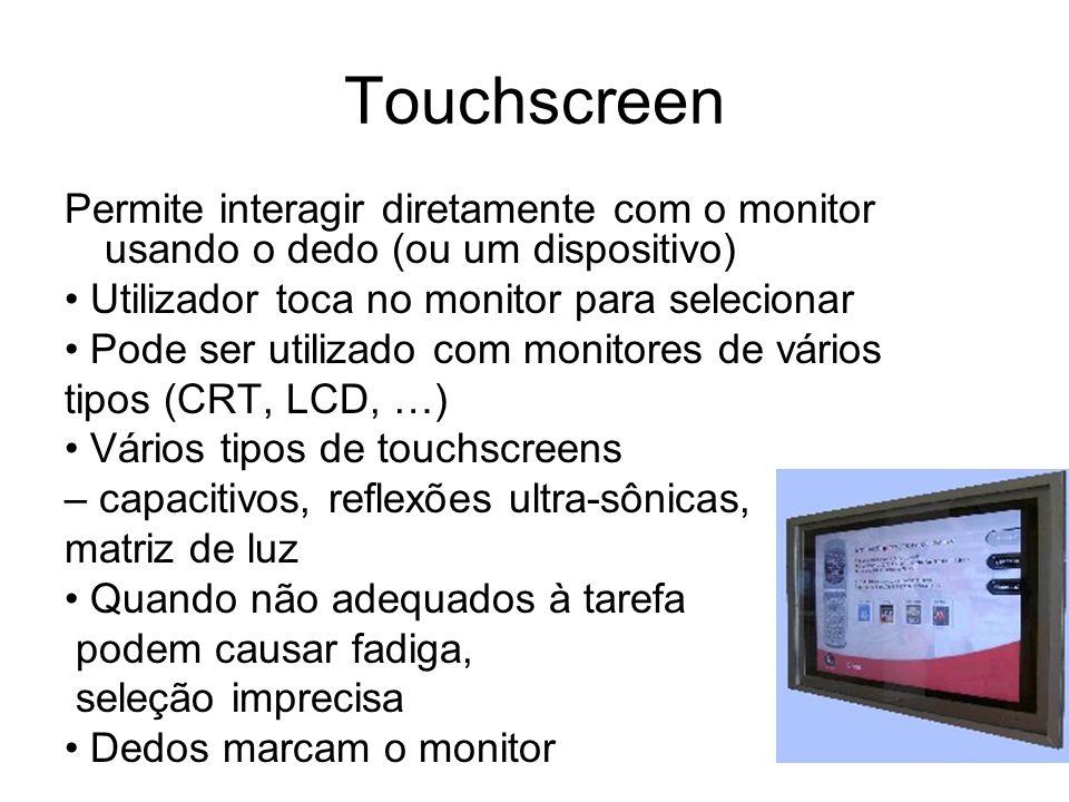 Touchscreen Permite interagir diretamente com o monitor usando o dedo (ou um dispositivo) Utilizador toca no monitor para selecionar Pode ser utilizad