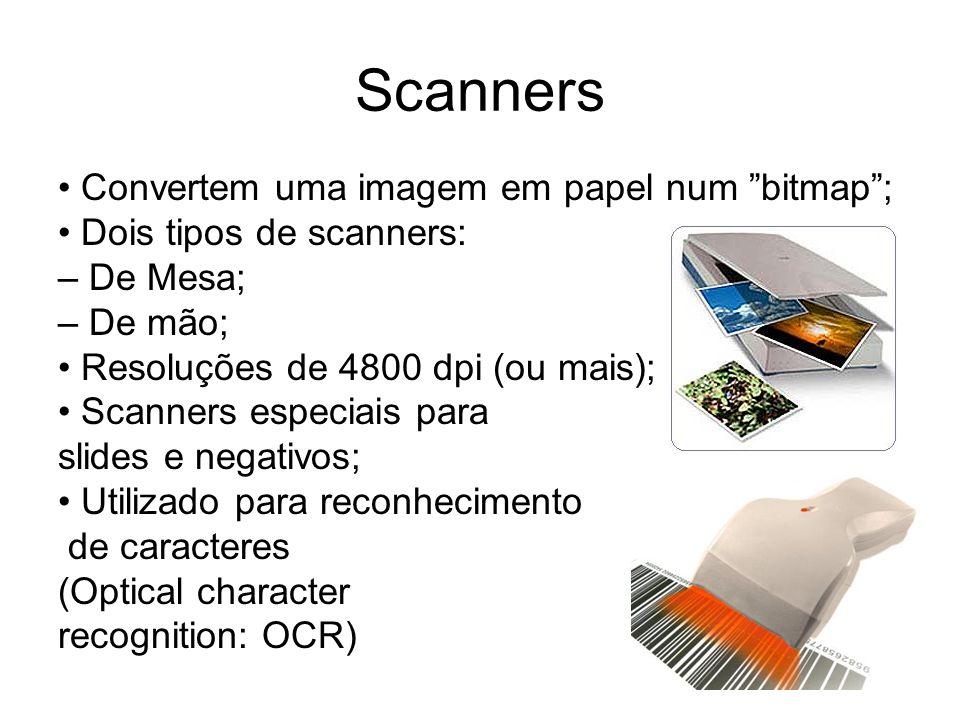 Scanners Convertem uma imagem em papel num bitmap; Dois tipos de scanners: – De Mesa; – De mão; Resoluções de 4800 dpi (ou mais); Scanners especiais p