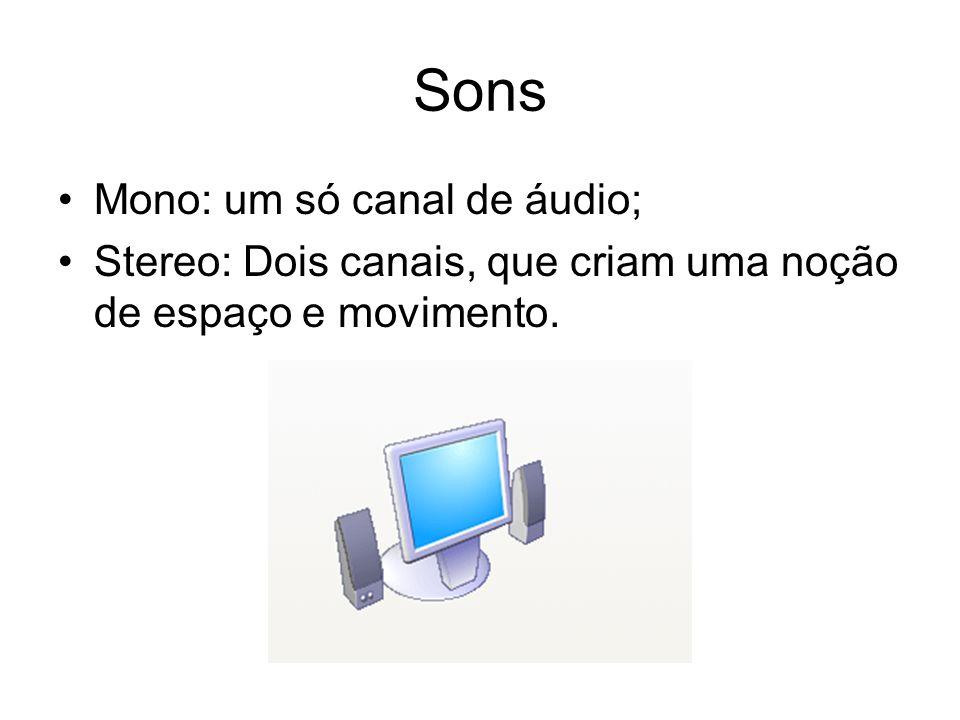 Sons Mono: um só canal de áudio; Stereo: Dois canais, que criam uma noção de espaço e movimento.