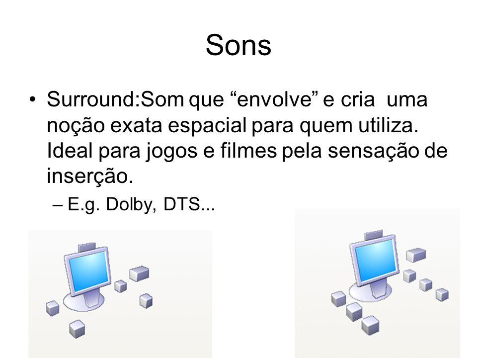 Sons Surround:Som que envolve e cria uma noção exata espacial para quem utiliza. Ideal para jogos e filmes pela sensação de inserção. –E.g. Dolby, DTS