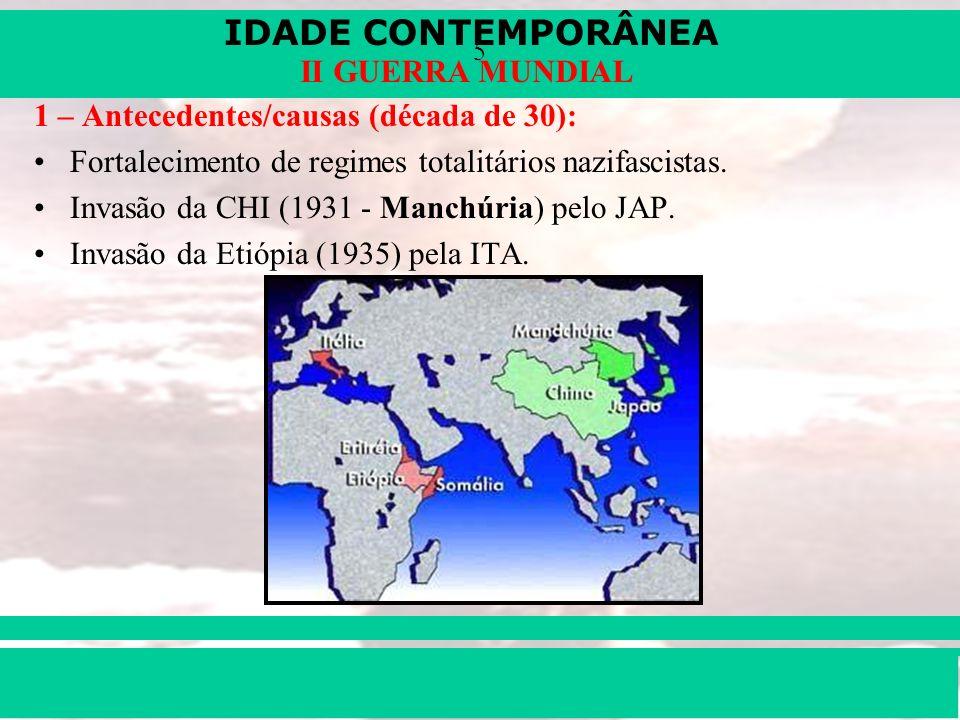 IDADE CONTEMPORÂNEA Prof. Iair iair@pop.com.br II GUERRA MUNDIAL 5 1 – Antecedentes/causas (década de 30): Fortalecimento de regimes totalitários nazi
