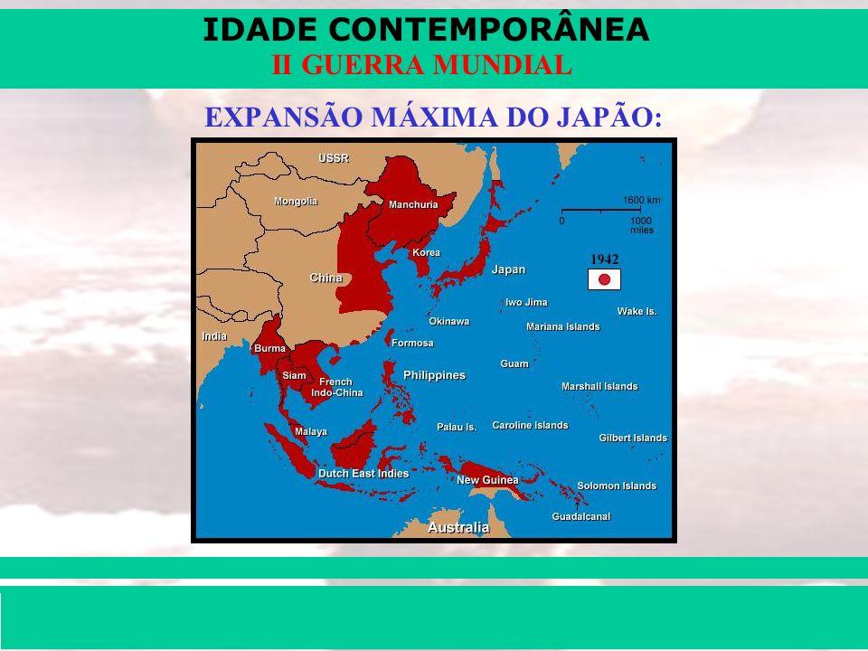 IDADE CONTEMPORÂNEA Prof. Iair iair@pop.com.br II GUERRA MUNDIAL EXPANSÃO MÁXIMA DO JAPÃO: