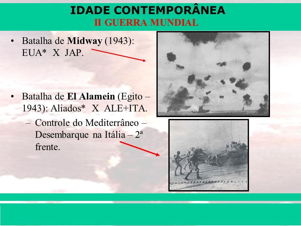 IDADE CONTEMPORÂNEA Prof. Iair iair@pop.com.br II GUERRA MUNDIAL Batalha de Midway (1943): EUA* X JAP. Batalha de El Alamein (Egito – 1943): Aliados*