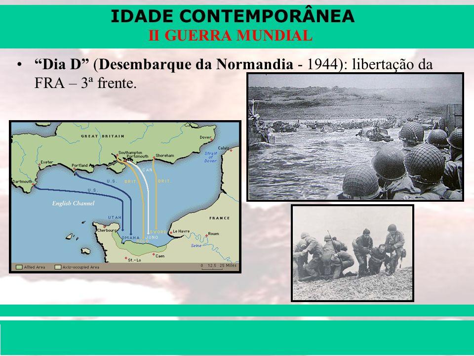 IDADE CONTEMPORÂNEA Prof. Iair iair@pop.com.br II GUERRA MUNDIAL Dia D (Desembarque da Normandia - 1944): libertação da FRA – 3ª frente.