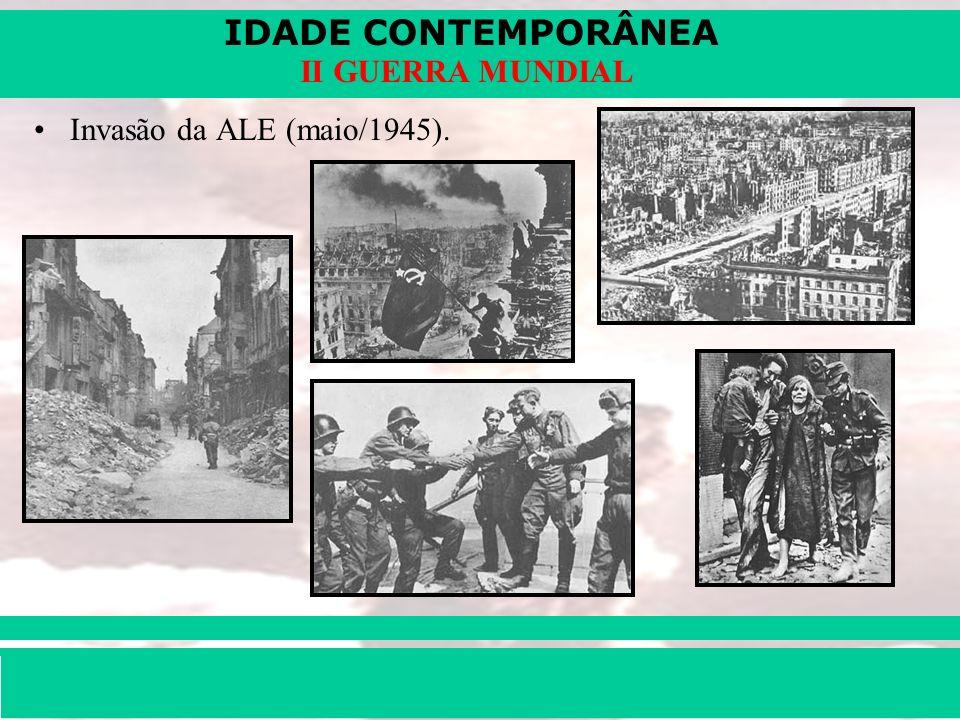 IDADE CONTEMPORÂNEA Prof. Iair iair@pop.com.br II GUERRA MUNDIAL Invasão da ALE (maio/1945).