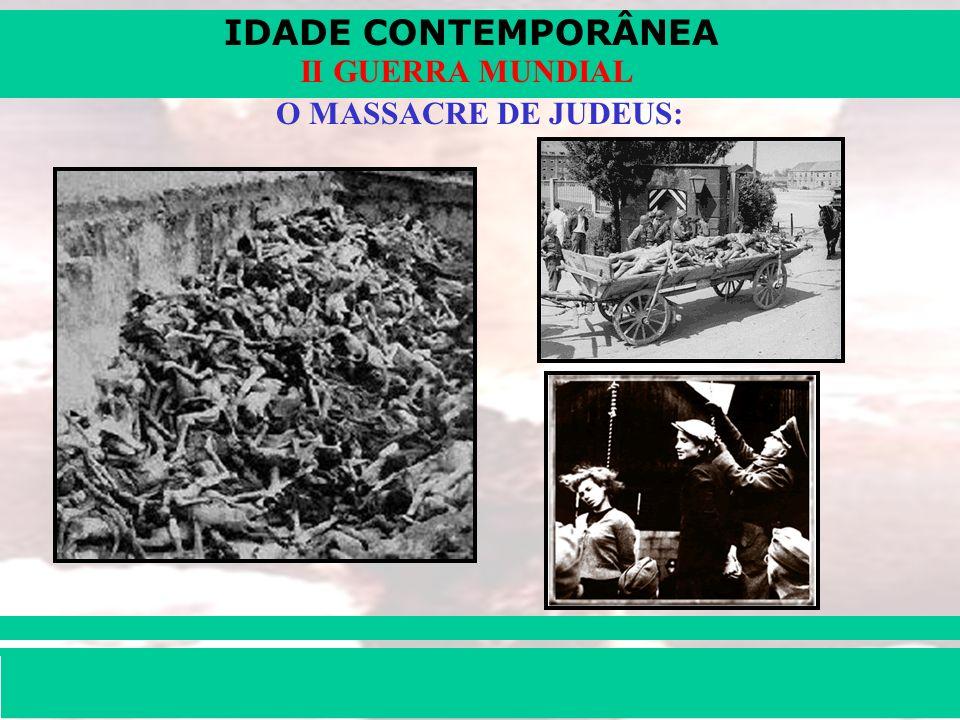 IDADE CONTEMPORÂNEA Prof. Iair iair@pop.com.br II GUERRA MUNDIAL O MASSACRE DE JUDEUS: