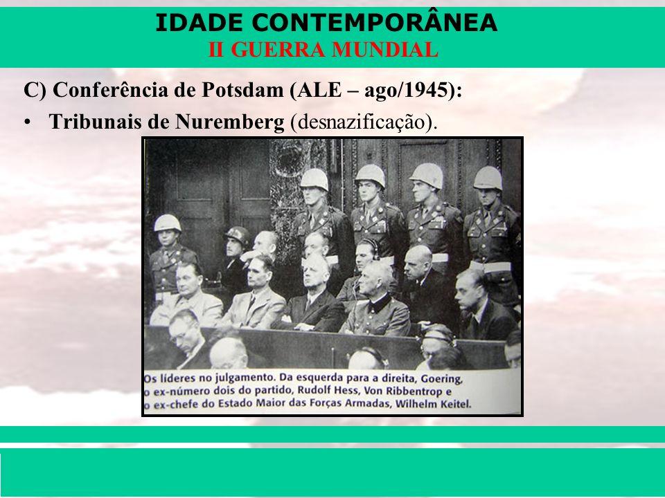 IDADE CONTEMPORÂNEA Prof. Iair iair@pop.com.br II GUERRA MUNDIAL C) Conferência de Potsdam (ALE – ago/1945): Tribunais de Nuremberg (desnazificação).