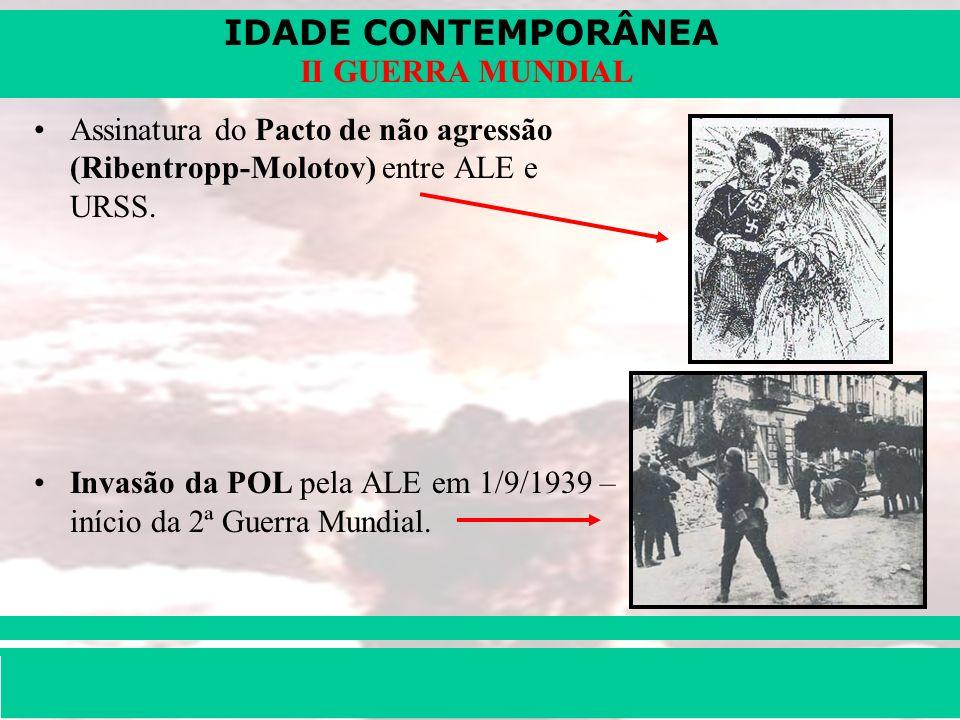 IDADE CONTEMPORÂNEA Prof. Iair iair@pop.com.br II GUERRA MUNDIAL Assinatura do Pacto de não agressão (Ribentropp-Molotov) entre ALE e URSS. Invasão da