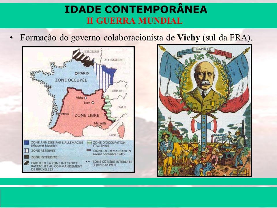 IDADE CONTEMPORÂNEA Prof. Iair iair@pop.com.br II GUERRA MUNDIAL Formação do governo colaboracionista de Vichy (sul da FRA).