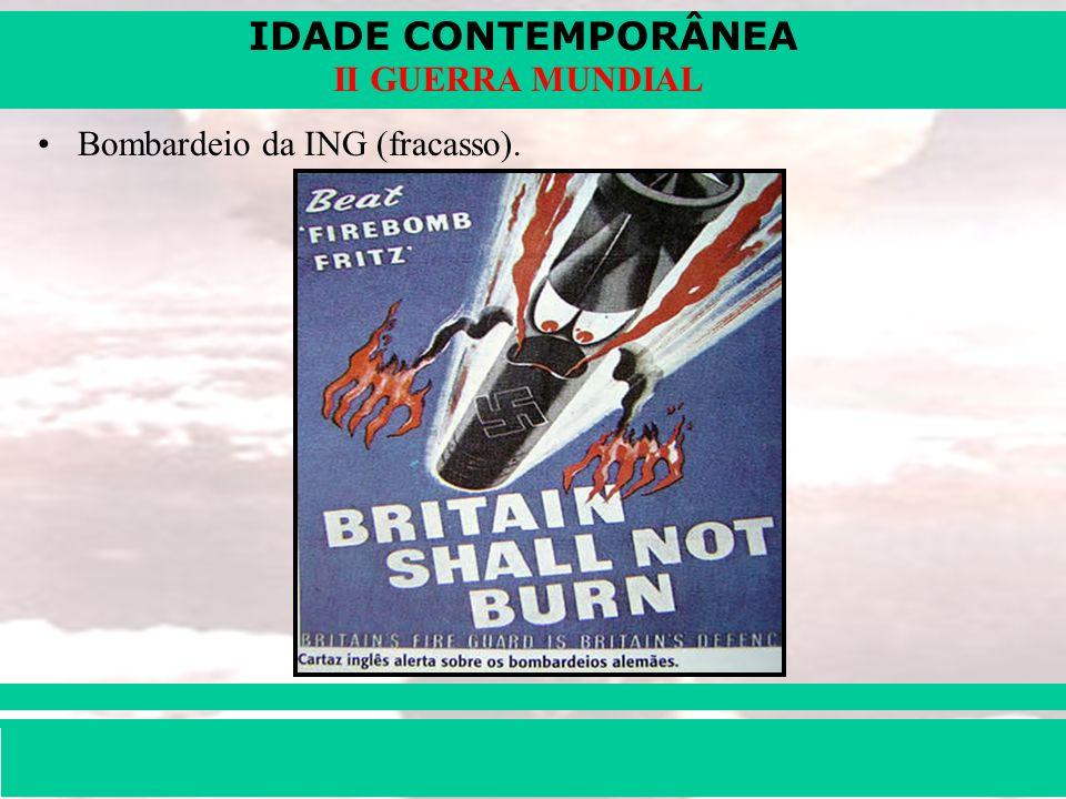 IDADE CONTEMPORÂNEA Prof. Iair iair@pop.com.br II GUERRA MUNDIAL Bombardeio da ING (fracasso).