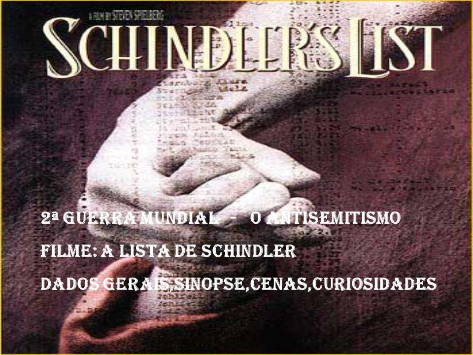 2ª Guerra Mundial - O antisemitismo Filme: A Lista de Schindler Dados Gerais,Sinopse,Cenas,Curiosidades